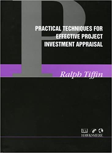 Practical Techniques for Effective Project Investment Appraisal- Ralph Tiffin