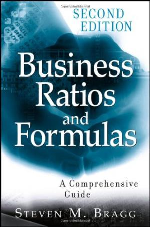 Business Ratios and Formulas: A Comprehensive Guide - Steven M. Bragg