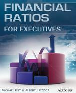 Financial Ratios for Executives: How to Assess Company Strength, Fix Problems, and Make Better Decisions - Rist Michael, Pizzica Albert J. (auth.)